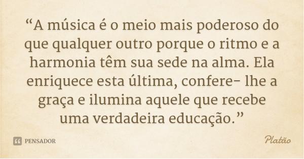 platao_a_musica_e_o_meio_mais_poderoso_do_que_qualquer_7md3qp